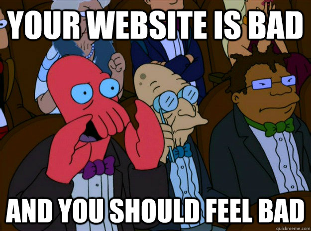 Your website is bad!